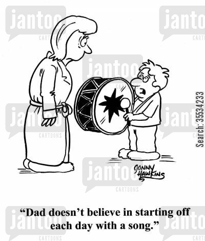 impatience cartoon humor: Kid with busted drum to mom: 'Dad doesn't believe in starting off each day with a song.'