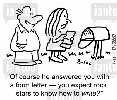 standard letters cartoon humor: 'Of course he answered you with a form letter -- you expect rock stars to know how to write?'