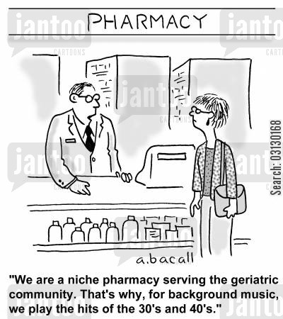 geriatrics cartoon humor: We are a niche pharmacy serving the geriatric community.