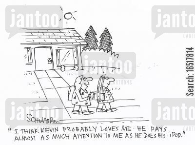 attentions cartoon humor: 'I think Kevin probably loves me. He pays almost as much attention to me as he does his iPod.'