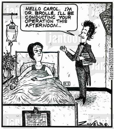 conductors cartoon humor: 'Hello Carol. I'm Dr.Brolle. I'll be conducting your operation this afternoon...' (a doctor in concert clothing)