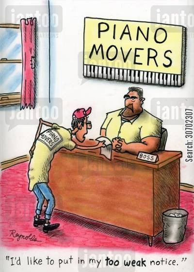 moving pianos cartoon humor: Piano Movers: 'I'd like to put in my too weak notice...'