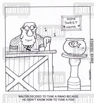 tuning cartoon humor: Walter decided to tune a piano because he didn't know how to tune a fish