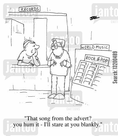 record shop cartoon humor: That song from the advert? - you hum it, I'll stare at you blankly.