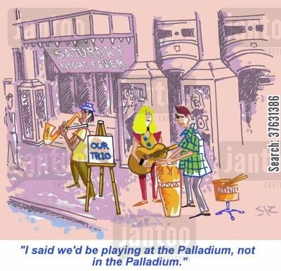 busk cartoon humor: 'I said we'd be playing at the Palladium, not in the Palladium.'