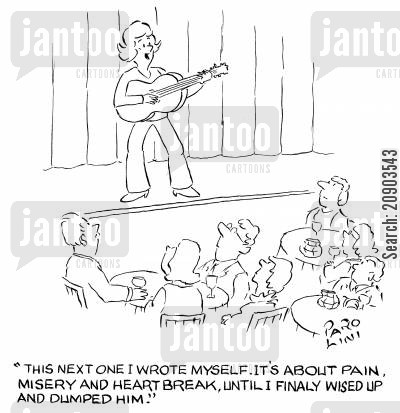 songwriter cartoon humor: 'This next one I wrote myself. It's about pain, misery and heartbreak, until I finally wised up and dumped him.'