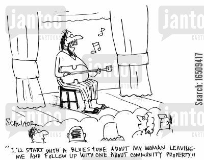 blues music cartoon humor: 'I'll start with a Blues tune about my woman leaving me and follow up with one about community property.'