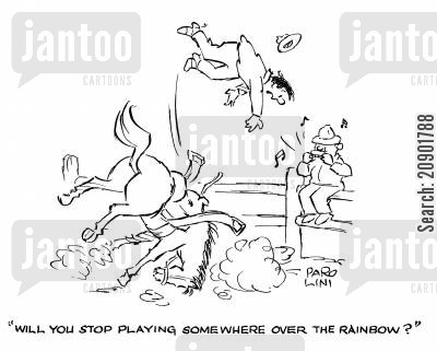rodeo rider cartoon humor: 'Will you stop playing Somewhere over the Rainbow?'