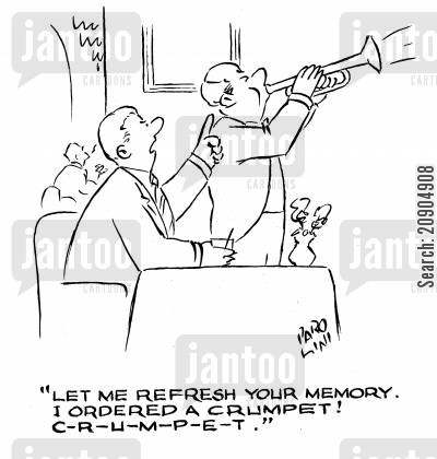 trumpet player cartoon humor: 'Let me refresh your memory. I ordered a crumpet! C-R-U-M-P-E-T.'