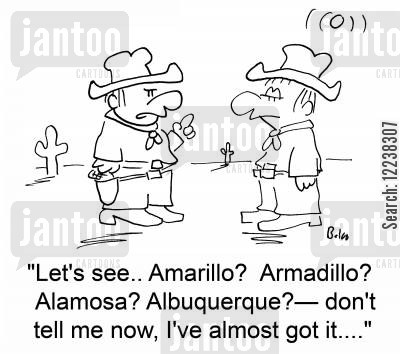 armadillo cartoon humor: 'Let's see.. Amarillo? Armadillo? Alamosa? Albuquerque -- don't tell me now, I've almost got it....'