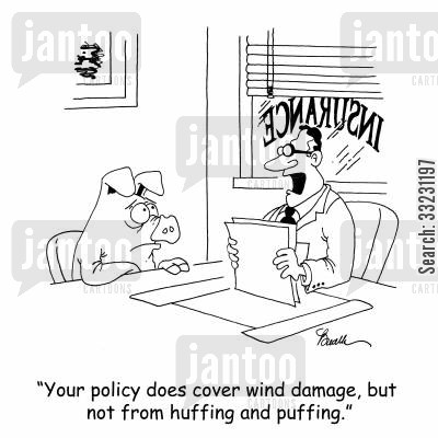 huffing and puffing cartoon humor: 'Your policy does cover wind damage, but not from huffing and puffing.'
