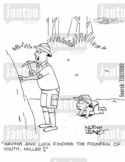 archeologist cartoon humor: 'Having any luck finding the fountain of youth, Miller?'