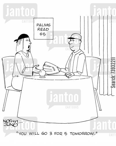 palm reading cartoon humor: 'You will go 3 for 5 tomorrow.'