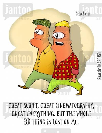leisure cartoon humor: 'Great script, great cinematography, great everything. But the whole 3D thing is lost on me.'