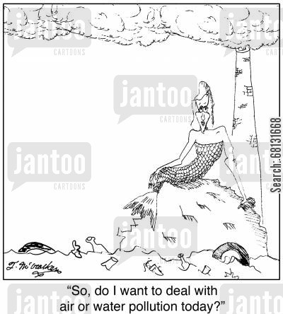 environmental issues cartoon humor: 'So, do I want to deal with air or water pollution today?'