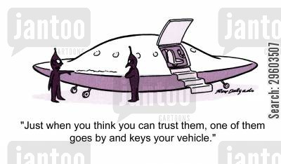 flying saucers cartoon humor: 'Just when you think you can trust them, one of them goes by and keys your vehicle.'