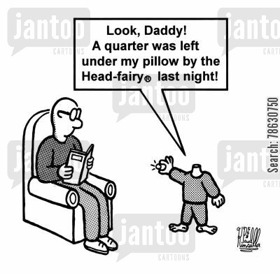 tooth fairy cartoon humor: 'Look, Daddy! A quarter was left under my pillow by the Head-fairy (R) last night!'
