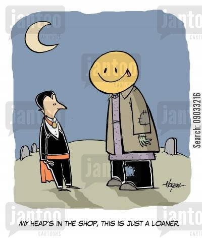 happy face cartoon humor: 'My head's in the shop, this is just a loaner.'