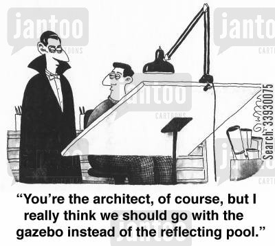 gazebos cartoon humor: 'You're the architect, of course, but I really think we should go with the gazebo instead of the reflecting pool.'