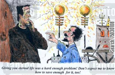 mary shelly cartoon humor: 'Giving you eternal life was a hard enough problem! Don't expect me to know how to save enough for it, too!'
