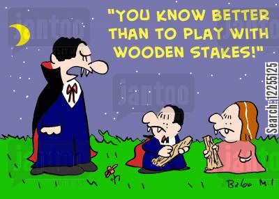 play around cartoon humor: 'You know better than to play with wooden stakes!'
