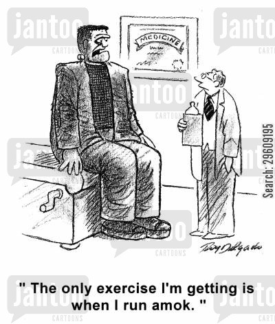frankensteins monster cartoon humor: 'The only exercise I'm getting is when I run amok.'