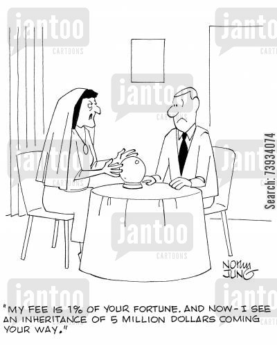 diviner cartoon humor: 'My fee is 1 of your fortune. And now - I see an inheritance of 5 million dollars coming your way.'