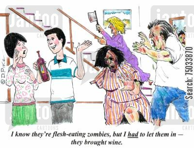 ghoulish cartoon humor: 'I know they're flesh-eating zombies, but I had to let them in - they brought wine.'