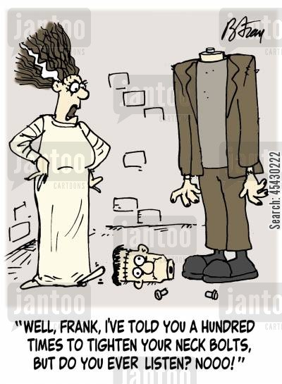 bride of frankenstein cartoon humor: 'Well, Frank, I've told you a hundred times to tighten your neck bolts, but do you ever listen? Nooo!'