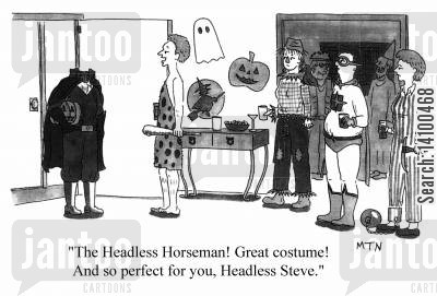 fancy dress parties cartoon humor: The Headless Horseman! Great costume! And so perfect for you, Headless Steve.