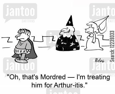 morte cartoon humor: 'Oh, that's Mordred -- I'm treating him for Arthur-itis.'