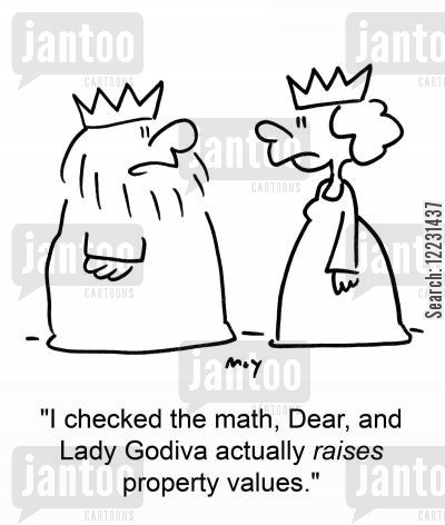 property value cartoon humor: 'I checked the math, Dear, and Lady Godiva actually raises property values.'