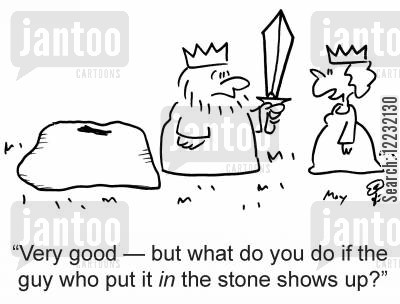 camelot cartoon humor: 'Very good — but what do you do if the guy who put it in the stone shows up?'