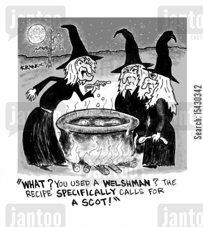 coven cartoon humor: 'What? You used a Welshman? The recipe specifically calls for a scot!'
