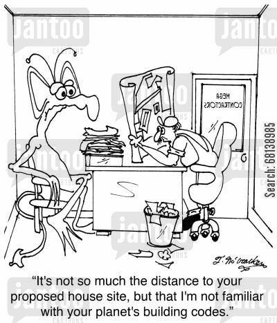 building inspection cartoon humor: 'It's not so much the distance to your proposed house site, but that I'm not familiar with your planet's building codes.'