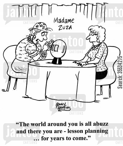 school lessons cartoon humor: Fortune teller to lady: 'The world around you is all abuzz and there you are - lesson planning for years to come.'