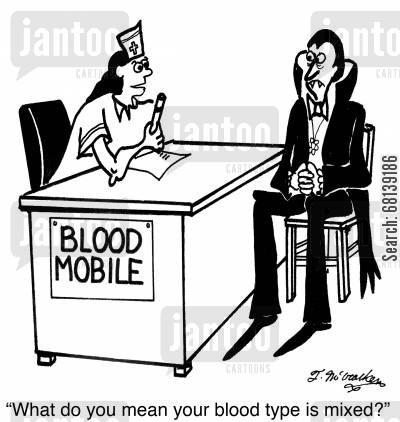 bloods cartoon humor: 'What do you mean your blood type is mixed?'