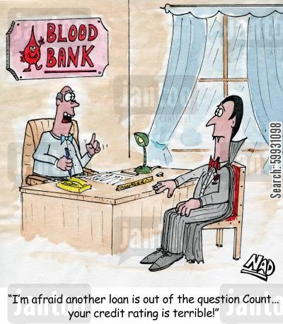 credit rating cartoon humor: Dracula is refused a loan from the Blood Bank 'Your credit rating is terrible!'