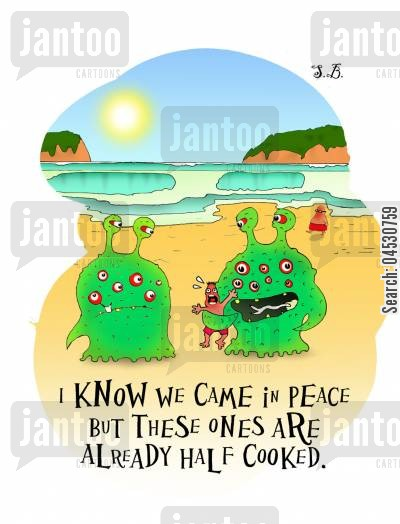 sun worshipper cartoon humor: 'I know we came in peace but these ones are already half cooked.'