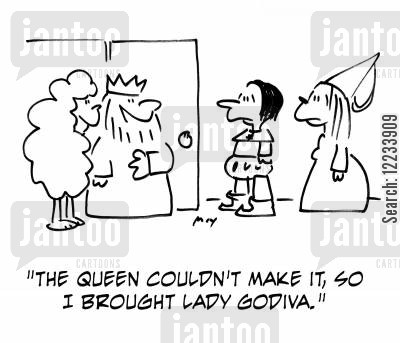 naked woman cartoon humor: 'The Queen couldn't make it, so I brought Lady Godiva.'