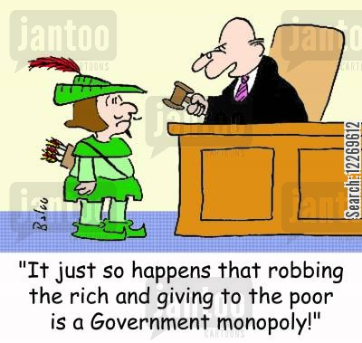 taxations cartoon humor: 'It just so happens that robbing the rich and giving to the poor is a Government monopoly!'