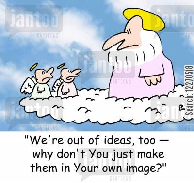 creation myths cartoon humor: 'We're out of ideas, too - why don't You just make them in your own image?'