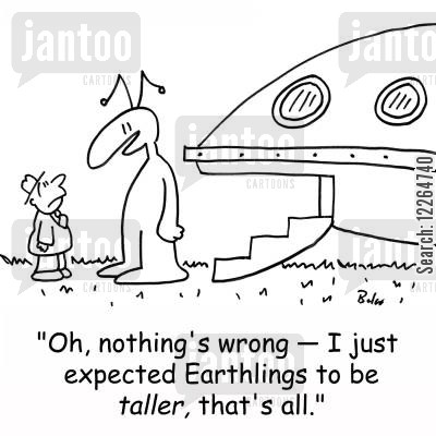 earthlings cartoon humor: 'Oh, nothing's wrong -- I just expected Earthlings to be taller, that's all.'