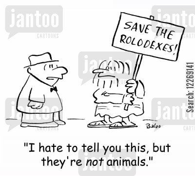 social protests cartoon humor: SAVE THE ROLODEXES!, 'I hate to tell you this, but they're NOT animals.