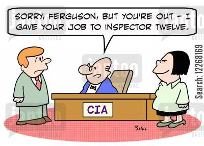 special agent cartoon humor: CIA, 'Sorry, Ferguson, but you're out -- I gave your job to Inspector Twelve.'