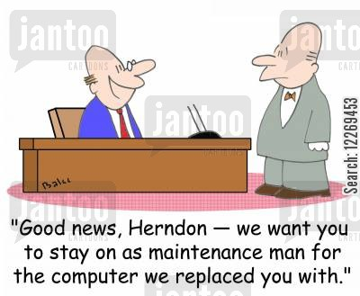 maintenance job cartoon humor: 'Good news, Herndon - we want you to stay on as maintenance man for the computer we replaced you with.'
