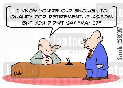 qualify cartoon humor: 'I know you're old enough to qualify for retirement, Glasgow, but you didn't say 'May I?''