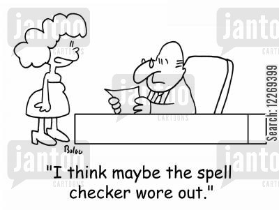spellchecker cartoon humor: 'I think maybe the spell checker wore out.'