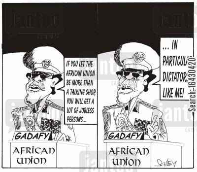 gadafy cartoon humor: 'If you let the African Union become more than a talking shop, you will get a lot of jobless people... - ... in particular dictators like me!'