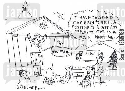 governor of alaska cartoon humor: 'I have decided to step down to be a position to accept any offers to star in a movie about me.'